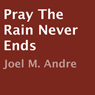Pray the Rain Never Ends (Unabridged)