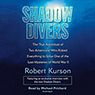 Robert Kurson Shadow Divers: Two Americans Who Risked Everything to Solve One of the Last Mysteries of WWII (Unabridged)