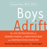 Leonard Sax Boys Adrift: Factors Driving the Epidemic of Unmotivated Boys and Underachieving Young Men (Unabridged)