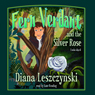 Diana Leszczynski Fern Verdant and the Silver Rose (Unabridged)