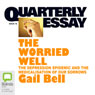 Gail Bell Quarterly Essay 18: The Worried Well: The Depression Epidemic and the Medicalisation of Our Sorrows (Unabridged)