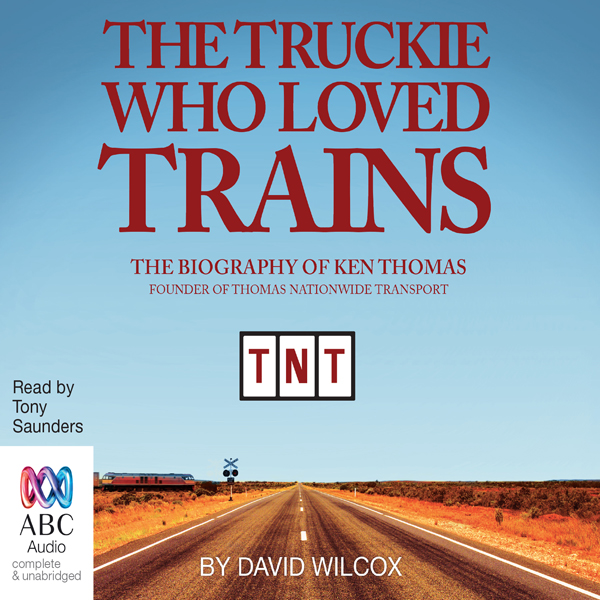 The Truckie Who Loved Trains: The Biography of Ken Thomas (Unabridged)