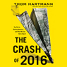 The Crash of 2016: The Plot to Destroy America - and What We Can Do to Stop It (Unabridged)
