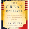 The Great Upheaval: America And The Birth Of The Modern World 1788-1800