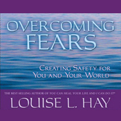 Overcoming Fears: Creating Safety for You and Your World book cover