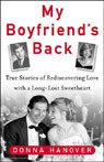My Boyfriends Back: True Stories Of Rediscovering Love With A Long-lost Sweetheart