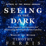 Seeing in the Dark: How Backyard Stargazers Are Guarding Earth from Interplanetary Peril (Unabridged)
