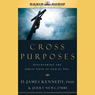 Cross Purposes: Discovering The Great Love Of God For You (unabridged)