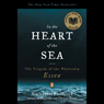 Nathaniel Philbrick In the Heart of the Sea: The Tragedy of the Whaleship Essex (Unabridged)