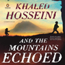 And the Mountains Echoed (Unabridged)
