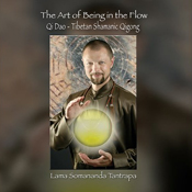 The Art of Being In the Flow: Qi Dao - Tibetan Shamanic Qigong (Unabridged) book cover