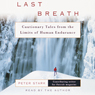 Last Breath: Cautionary Tales from the Limits of Human Endurance