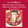 Erma Bombeck If Life Is A Bowl of Cherries, What Am I Doing In The Pits? (Unabridged)