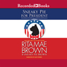 Sneaky Pie For President: A Mrs. Murphy Mystery, Book 21 (Unabridged)