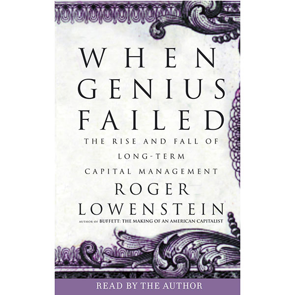 When Genius Failed: The Rise and Fall of Long-Term Capital Management (Unabridged)