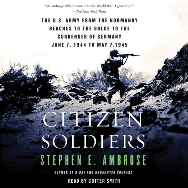 Citizen Soldiers: From the Normandy Beaches to the
