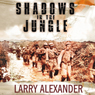Larry Alexander Shadows in the Jungle: The Alamo Scouts Behind Japanese Lines in World War II (Unabridged)