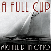 A Full Cup: Sir Thomas Lipton's Extraordinary Life and His Quest for the America's Cup (Unabridged) book cover
