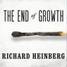 Richard Heinberg The End of Growth: Adapting to Our New Economic Reality (Unabridged)