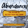 Steven Kotler, Peter H. Diamandis Abundance: The Future Is Better Than You Think (Unabridged)