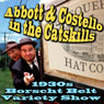 Mr. Joe Bevilacqua Abbott & Costello in the Catskills: An Authentic Recreation of a 1930s Borscht Belt Variety Show, Recorded Before a Live Audience in the Catskills